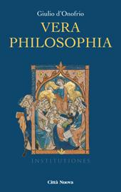 Vera philosophia : studi sul pensiero cristiano in età tardo-antica, alto-medievale e umanistica