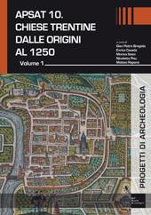 APSAT 10 : chiese trentine dalle origini al 1250  : volume 1