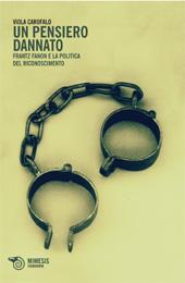 Un pensiero dannato : Frantz Fanon e la politica del riconoscimento