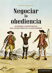 Negociar la obediencia : autoridad y consentimiento en el mundo ibérico en la Edad Moderna - Zúñiga, Jean-Paul - Granada : Editorial Comares, 2013.