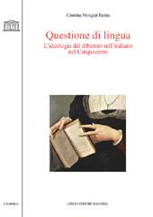 Questione di lingua : l'ideologia del dibattito sull'italiano nel Cinquecento