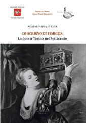Lo scrigno di famiglia : la dote a Torino nel Settecento - Cuccia, Agnese Maria, 1981- - Pisa : Pisa University Press, 2014.