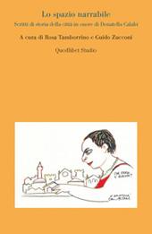 Lo spazio narrabile : scritti di storia della città in onore di Donatella Calabi