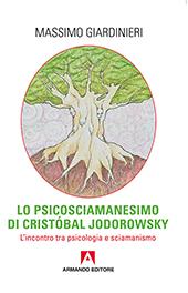 Lo psicosciamanesimo di Cristóbal Jodorowsky : l'incontro tra psicologia e sciamanismo - Giardinieri, Massimo - Roma : Armando, 2016.