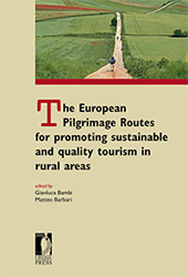 The European Pilgrimage Routes for promoting sustainable and quality tourism in rural areas : international conference proceedings 4-6 Decemberk 2014, Firenze - Italy