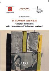"""La signorina dell'igiene : genere e biopolitica nella costruzione dell'""""infermiera moderna"""" - Fiorilli, Olivia - Pisa : Pisa University Press, 2015."""