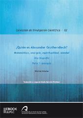 ¿Quién es Alexander Grothendieck? : matemáticas, anarquía, espiritualidad, soledad : una biografía : parte 1 : anarquía