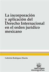 La incorporación y aplicación del derecho internacional en el orden jurídico Mexicano