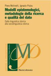 Modelli epistemologici, metodologie della ricerca e qualità del dato : dalla linguistica storica alla sociolinguistica storica