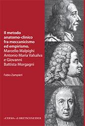 Il metodo anatomo-clinico tra meccanicismo ed empirismo : Marcello Malpighi, Antonio Maria Valsalva, Giovanni Battista Morgagni