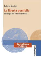 La libertà possibile : sociologia dell'autonomia umana
