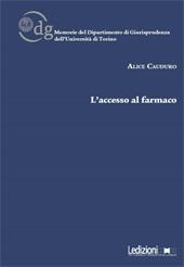 L'accesso al farmaco - Cauduro, Alice - Milano : Ledizioni, 2017.