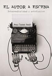 El autor a escena : intermedialidad y autoficción