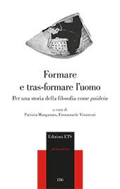 Formare e tras-formare l'uomo : per una storia della filosofia come paideia - Vimercati, Emmanuele - Pisa : ETS, 2017.