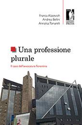 Una professione plurale : il caso dell'avvocatura fiorentina - Tonarelli, Annalisa - Firenze : Firenze University Press, 2017.