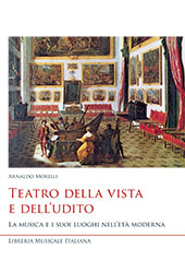Teatro della vista e dell'udito : la musica e i suoi luoghi nell'età moderna - Morelli, Arnaldo - Lucca : Libreria musicale italiana, 2017.