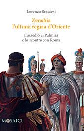 Zenobia, l'ultima regina d'Oriente : l'assedio di Palmira e lo scontro con Roma