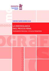 La videovigilancia en el proceso penal : tratamiento procesal y eficacia probatoria