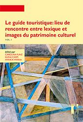 Le guide touristique : lieu de rencontre entre lexique et images du patrimoine - Flinz, Carolina, editor - Firenze : Firenze University Press, 2018.