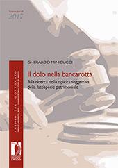 Il dolo nella bancarotta : alla ricerca della tipicità soggettiva della fattispecie patrimoniale - Minicucci, Gherardo - Firenze : Firenze University Press, 2018.