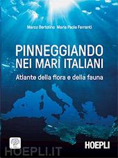 Pinneggiando nei mari italiani : atlante della flora e della fauna - Ferranti, Maria Paola - Milano : Hoepli, 2018.