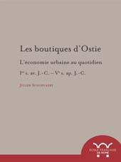 Les boutiques d'Ostie : l'économie urbaine au quotidien, Ier S.AV.J.-C.-Ve S.AP.J.-C. - Schoevaert, Julien, author -