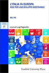 L'Italia in Europa : idee per uno sviluppo sostenibile - Agrò, Maria Ludovica - Roma : Eurilink, 2018.