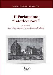 Il Parlamento interlocutore - Gori, Luca, editor - Pisa : Pisa University Press, 2018.