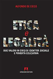 Etica e legalità : due valori in crisi di identità sociale e povertà educativa - De Cicco, Alfredo - Roma : Armando, 2018.