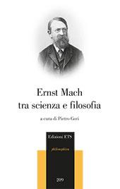 Ernst Mach : tra scienza e filosofia - Gori, Pietro - Pisa : ETS, 2018.