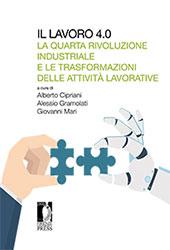 Il lavoro 4.0 : la quarta rivoluzione industriale e le trasformazioni delle attività lavorative - Cipriani, Alberto - Firenze : Firenze University Press, 2018.
