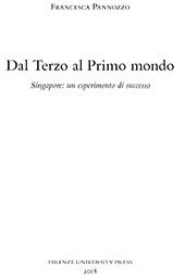 Dal terzo al primo mondo : Singapore, un esperimento di successo - Pannozzo, Francesca - Firenze : Firenze University Press, 2018.