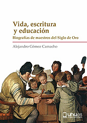 Vida, escritura y educación : biografías de maestros del Siglo de Oro