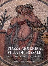 Piazza Armerina, Villa del Casale : scavi e studi nel decennio 2004-2014 - Pensabene, Patrizio, editor -