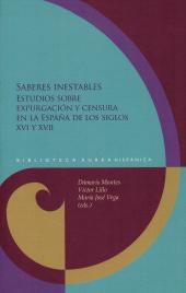 Saberes inestables : estudios sobre expurgación y censura en la España de los siglos XVI y XVII