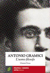 Antonio Gramsci : l'uomo filosofo : appunti per una biografia intellettuale