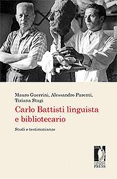 Carlo Battisti linguista e bibliotecario : studi e testimonianze - Guerrini, Mauro - Firenze : Firenze University Press, 2019.