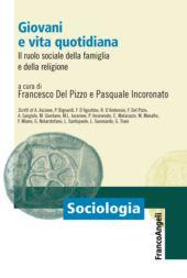 Giovani e vita quotidiana : il ruolo sociale della famiglia e della religione - Incoronato, Pasquale - Milano : Franco Angeli, 2019.