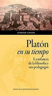 Platón en su tiempo : la infancia de la filosofía y sus pedagogos - Capizzi, Antonio - Zaragoza : Prensas de la Universidad de Zaragoza, 2019.