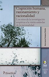 Cognición humana, razonamiento y racionalidad : los retos de la investigación empírica a la visión estándar de la racionalidad - Fonseca Patrón, Ana Laura - Ciudad de México : Bonilla Artigas Editores, 2019.