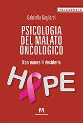 Psicologia del malato oncologico : non muore il desiderio - Gagliardi, Gabriella - Roma : Armando, 2019.