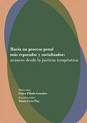 Hacia un proceso penal más reparador y resocializador : avances desde la justicia terapéutica - Pillado González, Esther - Madrid : Dykinson, 2019.
