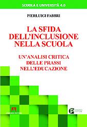 La sfida dell'inclusione nella scuola : un'analisi critica delle prassi nell'educazione - Fabbri, Pierluigi - Roma : Armando, 2019.