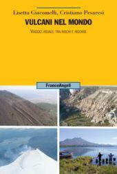 Vulcani nel mondo : viaggio visuale tra rischi e risorse - Pesaresi, Cristiano - Milano : Franco Angeli, 2019.