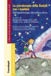 La psicoterapia della Gastalt con i bambini : dall'epistemologia alla pratica clinica - Spagnuolo Lobb, Margherita - Milano : Franco Angeli, 2019.