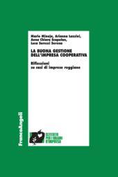 La buona gestione dell'impresa cooperativa : riflessioni su casi di imprese reggiane - Minoja, Mario - Milano : Franco Angeli, 2019.