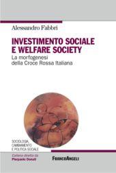 Investimento sociale e welfare society : la morfogenesi della Croce rossa italiana - Fabbri, Alessandro - Milano : Franco Angeli, 2019.