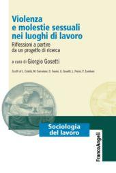 Violenza e molestie sessuali nei luoghi di lavoro : riflessioni a partire da un progetto di ricerca - Gosetti, Giorgio - Milano : Franco Angeli, 2019.