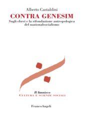 Contra Genesim : gli ebrei e la rifondazione antropologica del nazionalsocialismo - Castaldini, Alberto - Milano : Franco Angeli, 2019.