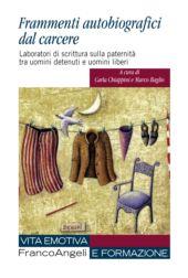 Frammenti autobiografici dal carcere : laboratori di scrittura sulla paternità tra uomini detenuti e uomini liberi - Baglio, Marco - Milano : Franco Angeli, 2019.